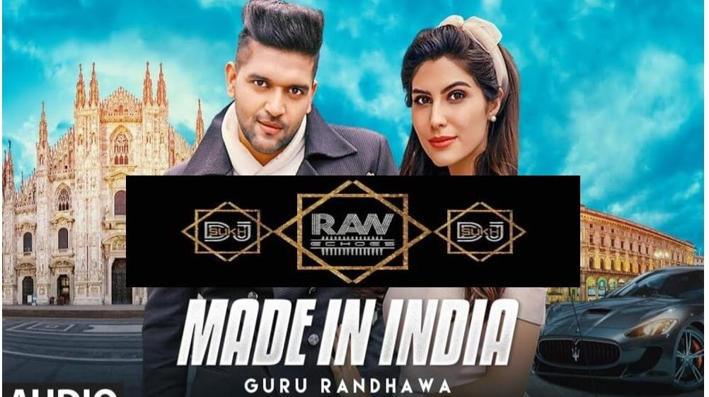 Guru Randhawa Made In India Remix by DJ SUKH Raw Echoes